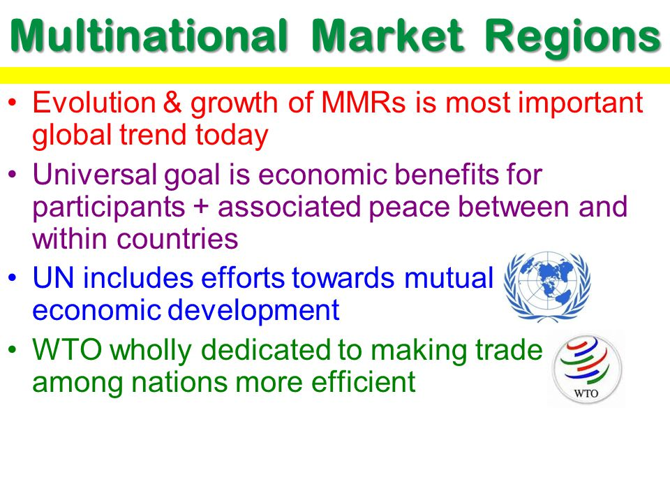 Multinational Market Regions Evolution & growth of MMRs is most important global trend today Universal goal is economic benefits for participants + as