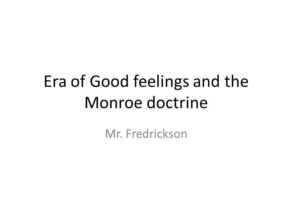 Era of Good feelings and the Monroe doctrine Mr. Fredrickson