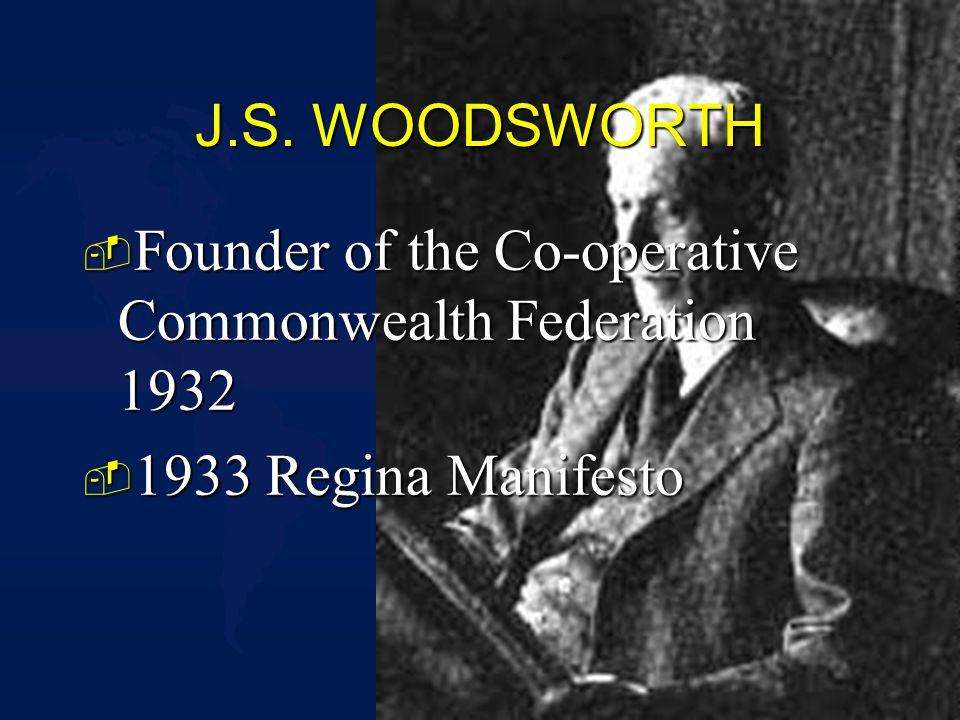 J.S. WOODSWORTH - Founder of the Co-operative Commonwealth Federation 1932 - 1933 Regina Manifesto