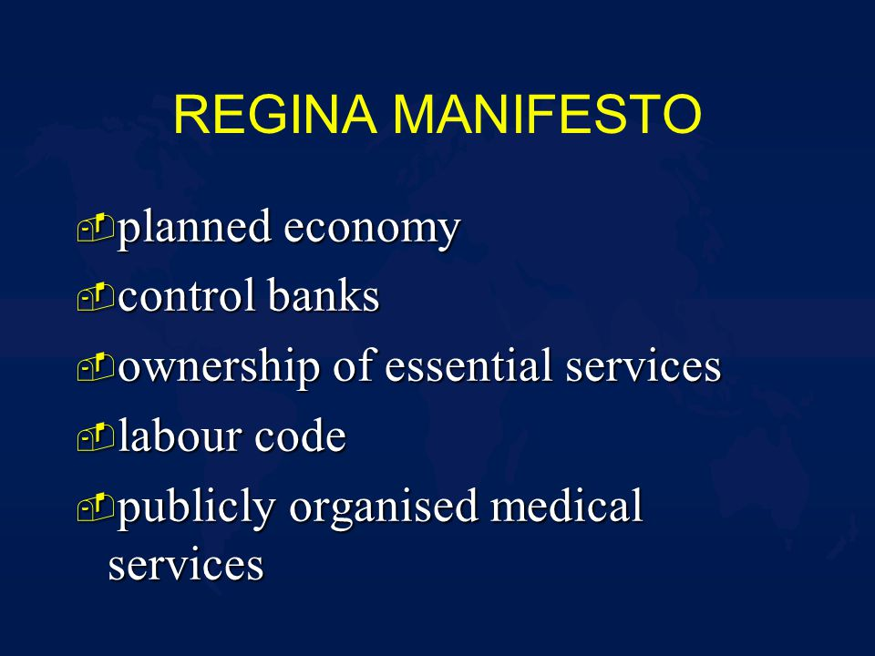 REGINA MANIFESTO - planned economy - control banks - ownership of essential services - labour code - publicly organised medical services