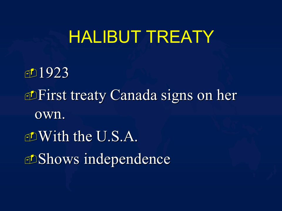 HALIBUT TREATY - 1923 - First treaty Canada signs on her own.