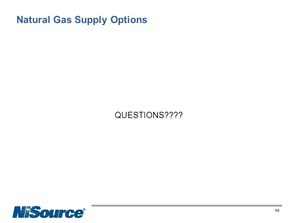 Natural Gas Supply Options QUESTIONS???? 10