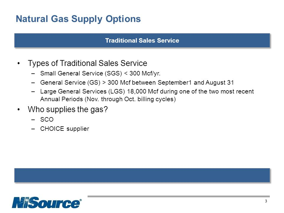 Standard Choice Offer Columbia will no longer purchase the natural gas for its sales customers Auction process in place for those who have not chosen to participate in a CHOICE program Supplier will be assigned to the customer and price set by a competitive auction CHOICE –Customer chooses a natural gas supplier –Customer enters into an agreement with the supplier or marketer –Will still be billed by Columbia for the transportation of the natural gas and costs associated with the service 4