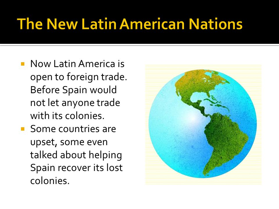 Now Latin America is open to foreign trade.