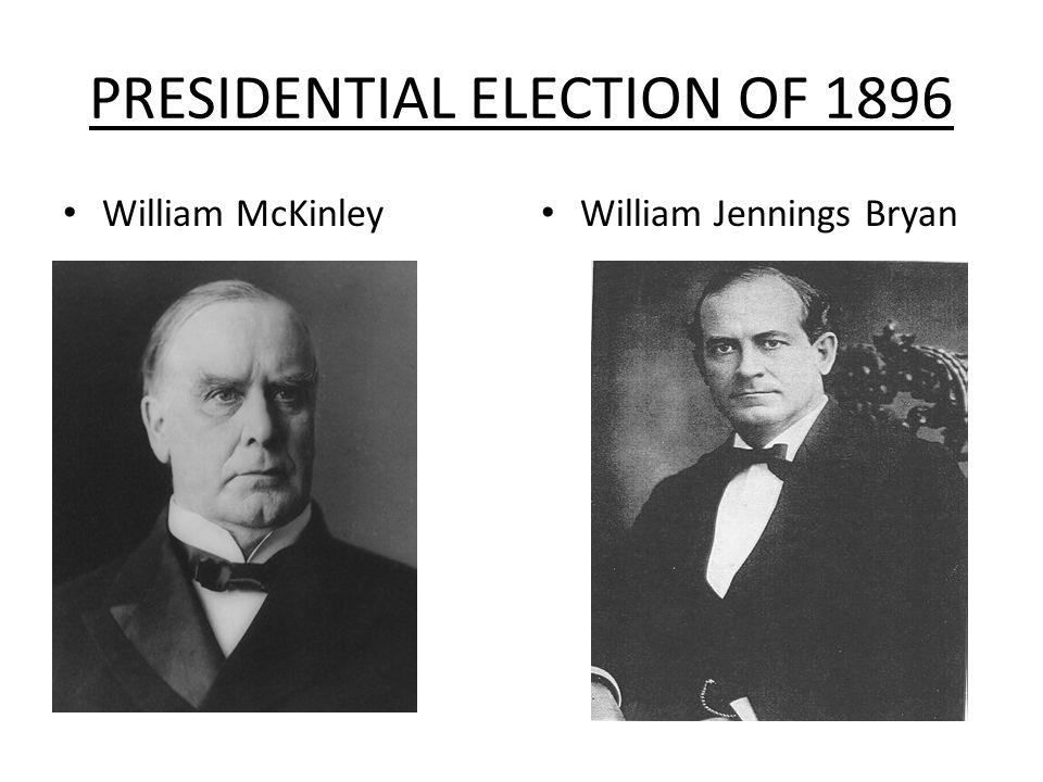 PRESIDENTIAL ELECTION OF 1896 William McKinley William Jennings Bryan
