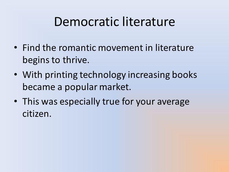 Politics In this period of democratic principles politics adapt to fit the period.
