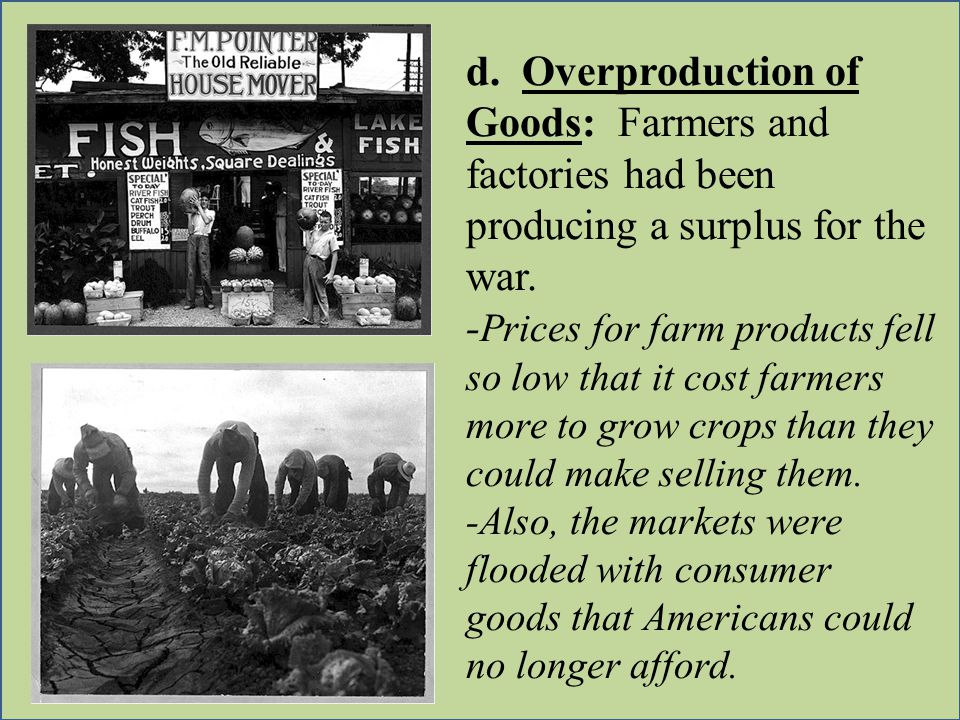 d. Overproduction of Goods: Farmers and factories had been producing a surplus for the war.