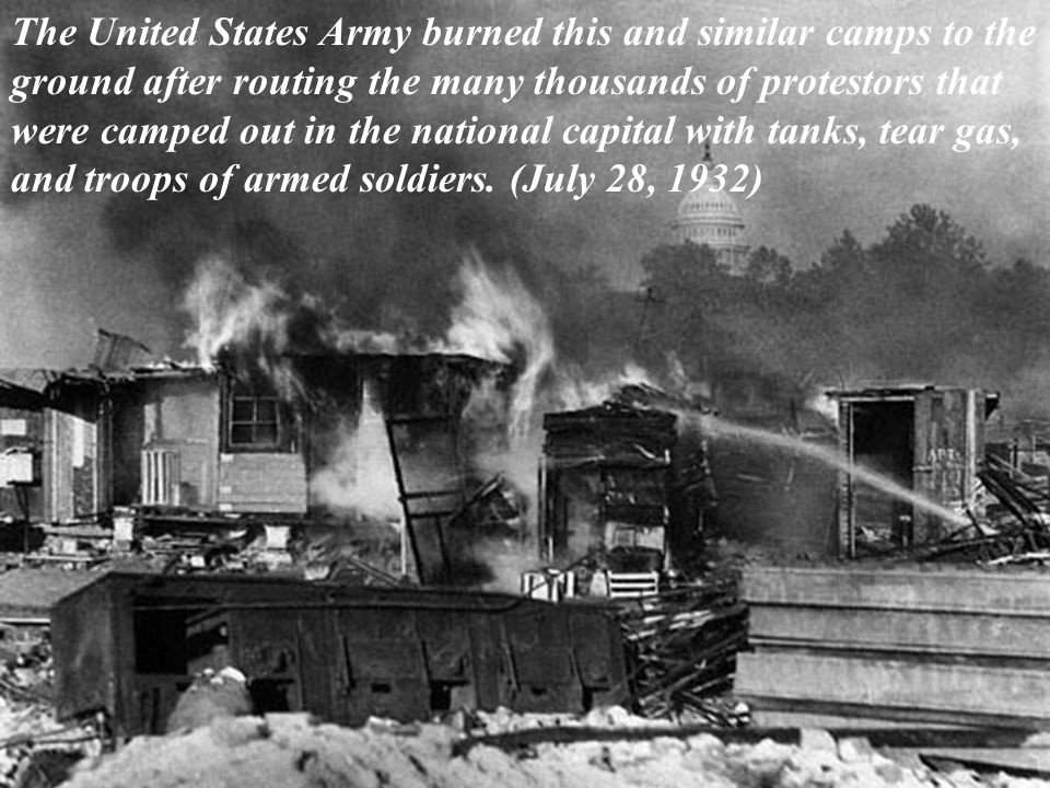 The United States Army burned this and similar camps to the ground after routing the many thousands of protestors that were camped out in the national capital with tanks, tear gas, and troops of armed soldiers.