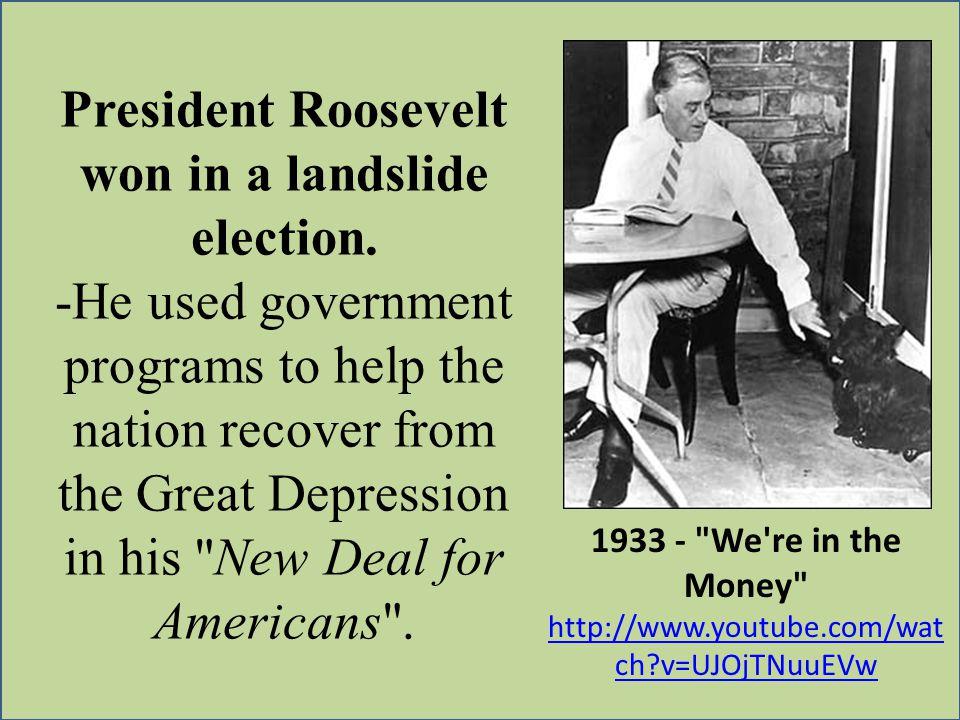 President Roosevelt won in a landslide election.