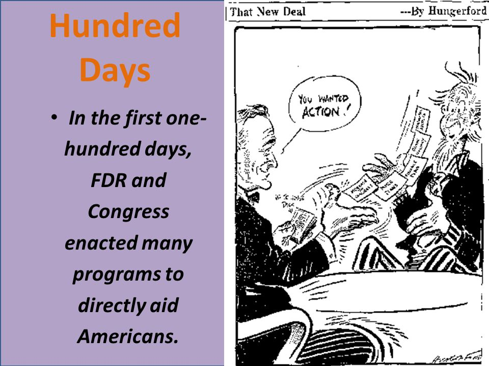 Hundred Days In the first one- hundred days, FDR and Congress enacted many programs to directly aid Americans.