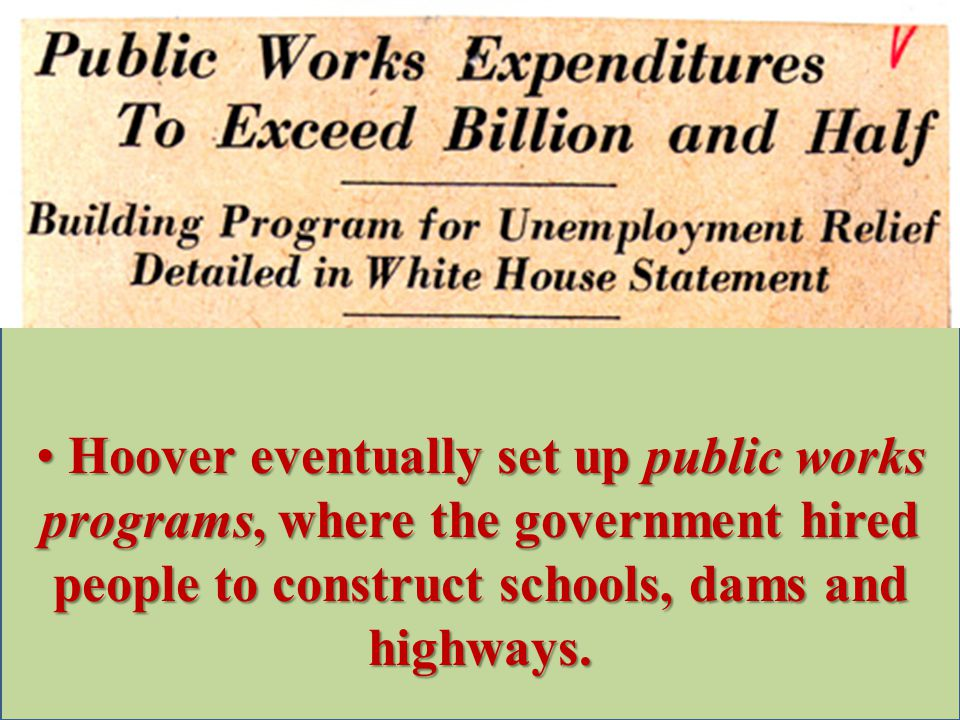 Hoover eventually set up public works programs, where the government hired people to construct schools, dams and highways.