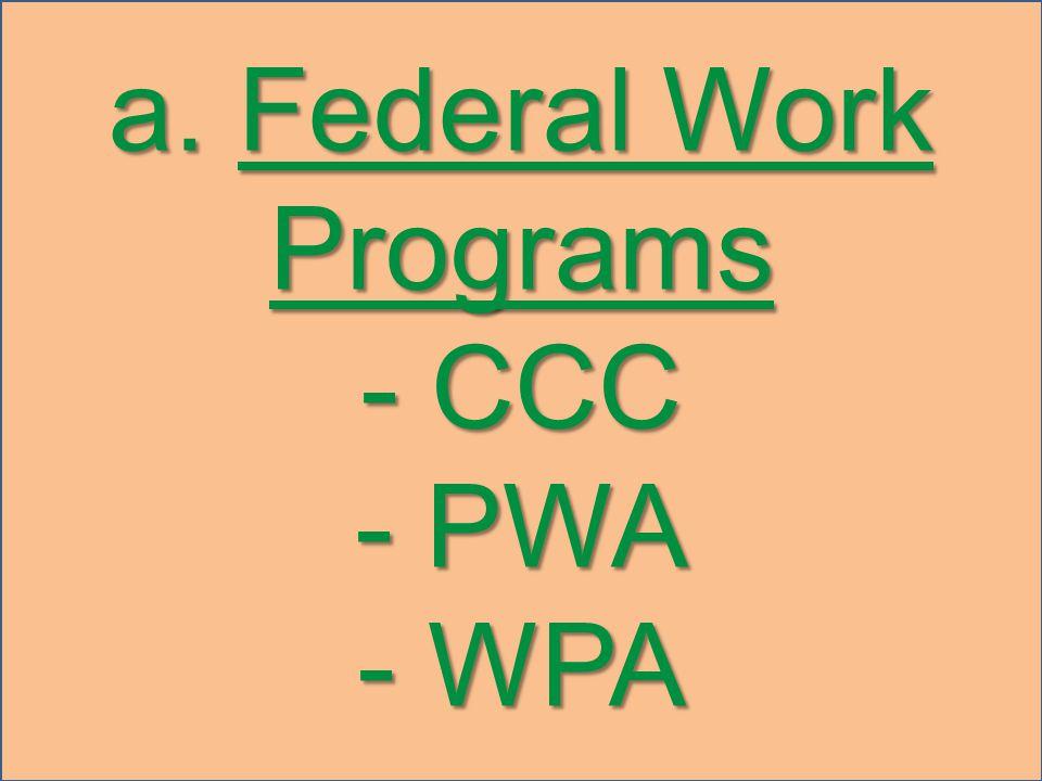 a. Federal Work Programs - CCC - PWA - WPA
