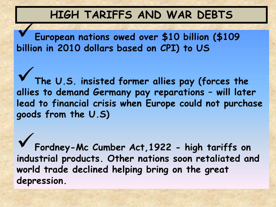 HIGH TARIFFS AND WAR DEBTS European nations owed over $10 billion ($109 billion in 2010 dollars based on CPI) to US The U.S.