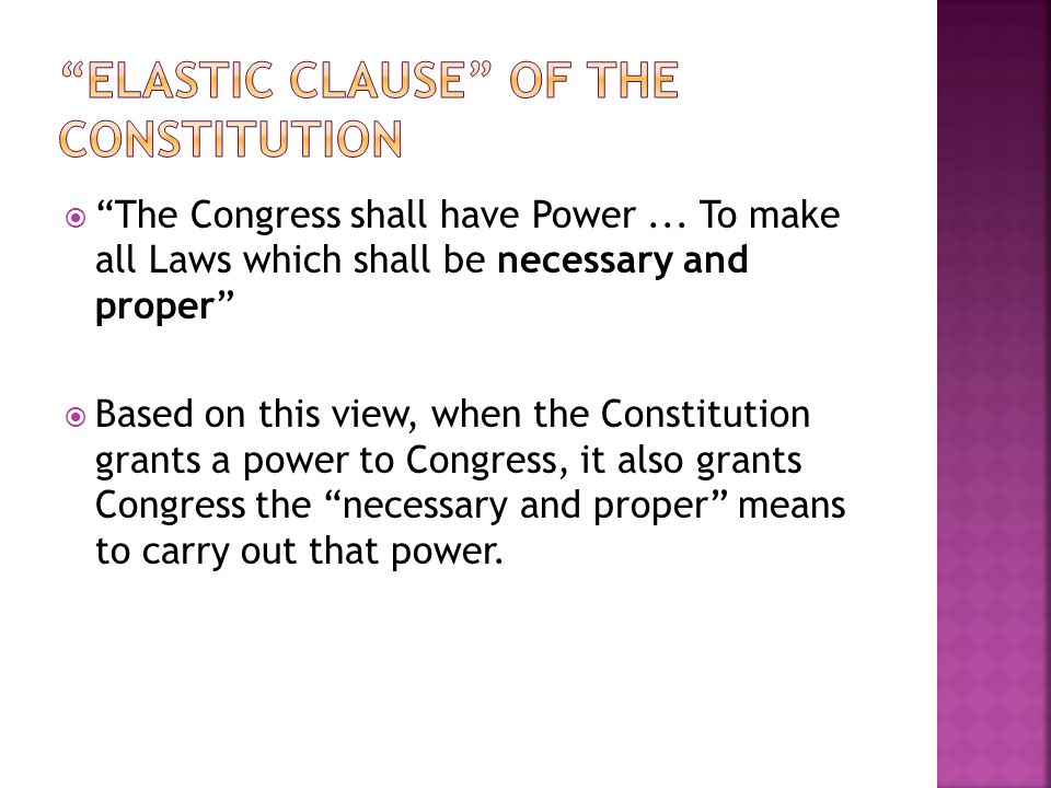 The Congress shall have Power... To make all Laws which shall be necessary and proper Based on this view, when the Constitution grants a power to Cong