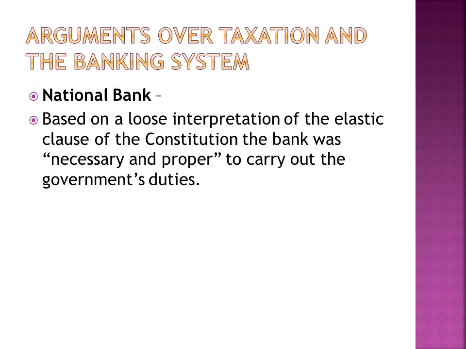 National Bank – Based on a loose interpretation of the elastic clause of the Constitution the bank was necessary and proper to carry out the governmen