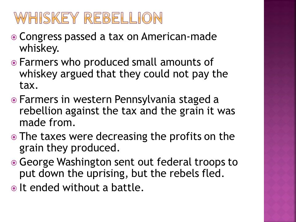 Congress passed a tax on American-made whiskey. Farmers who produced small amounts of whiskey argued that they could not pay the tax. Farmers in weste