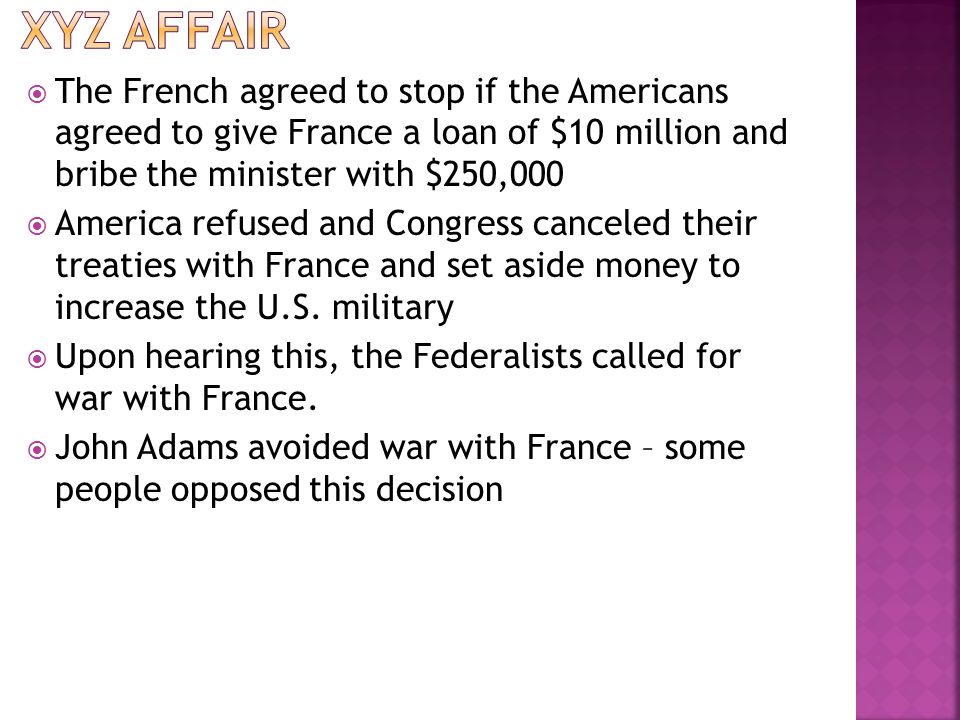 The French agreed to stop if the Americans agreed to give France a loan of $10 million and bribe the minister with $250,000 America refused and Congre