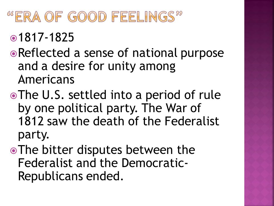 1817-1825 Reflected a sense of national purpose and a desire for unity among Americans The U.S. settled into a period of rule by one political party.