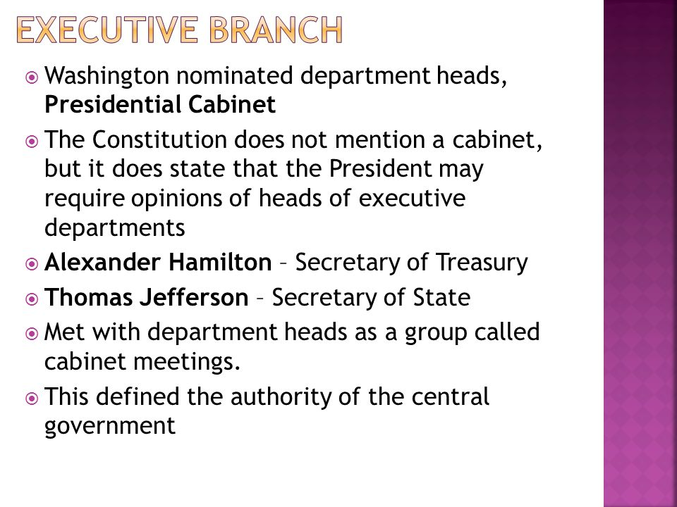 Washington nominated department heads, Presidential Cabinet The Constitution does not mention a cabinet, but it does state that the President may requ