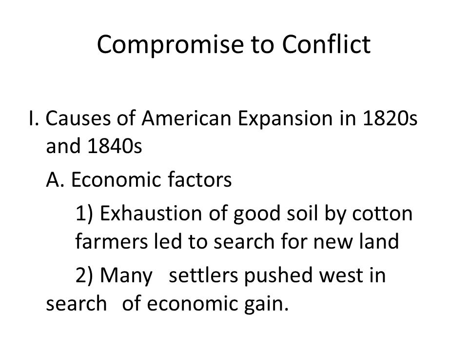 Compromise to Conflict I. Causes of American Expansion in 1820s and 1840s A.