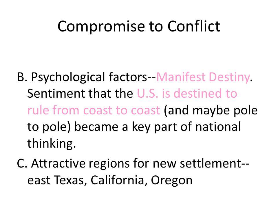 Compromise to Conflict B. Psychological factors--Manifest Destiny.