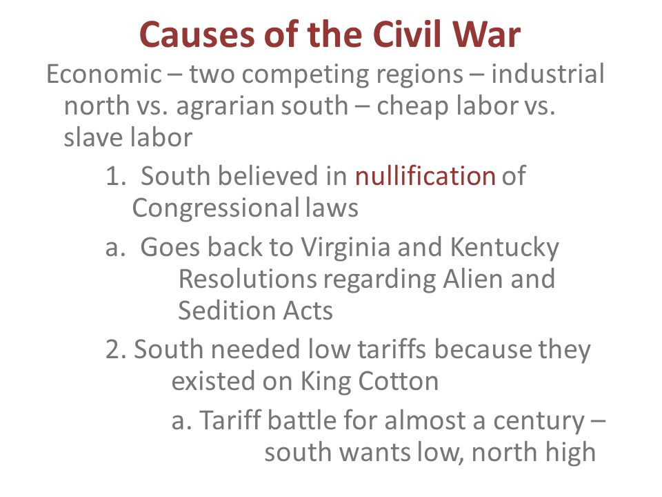 Causes of the Civil War Economic – two competing regions – industrial north vs.