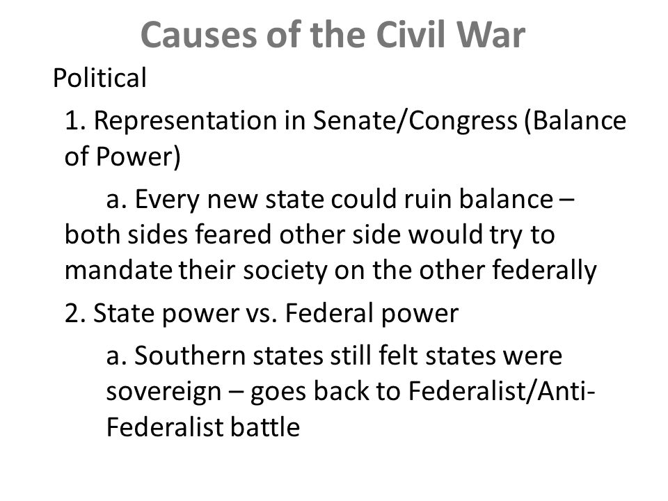 Causes of the Civil War Political 1. Representation in Senate/Congress (Balance of Power) a.