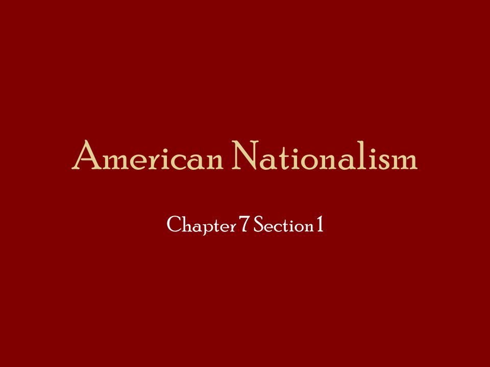 American Nationalism Chapter 7 Section 1