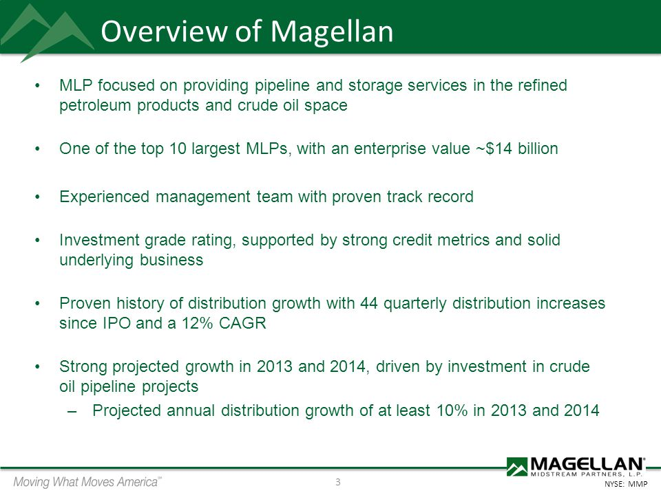 NYSE: MMP 4 Outperformance, Disciplined Management Most MLPs have benefited from low interest rate environment, with investors searching for yield Magellans conservative acquisition philosophy and robust development opportunities have led to significant market outperformance