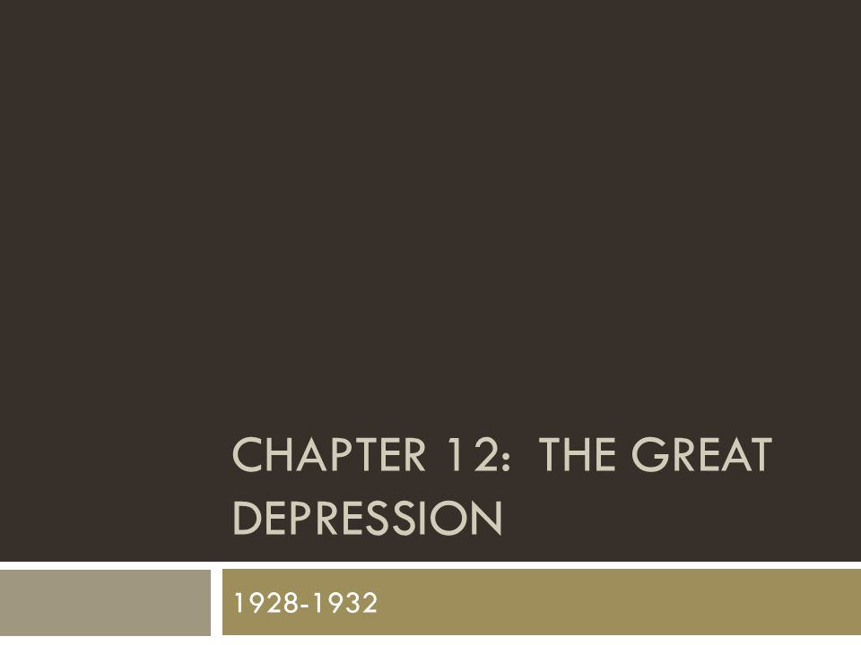 CHAPTER 12: THE GREAT DEPRESSION 1928-1932