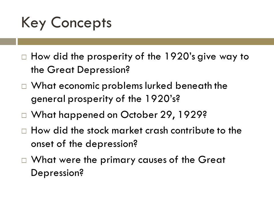 Key Concepts How did the prosperity of the 1920s give way to the Great Depression.