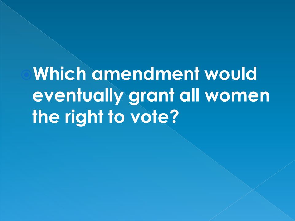 Which amendment would eventually grant all women the right to vote?