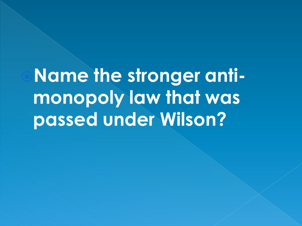 Name the stronger anti- monopoly law that was passed under Wilson?