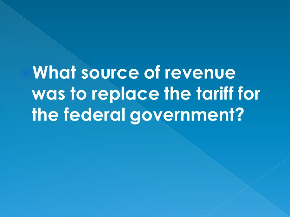 What source of revenue was to replace the tariff for the federal government?