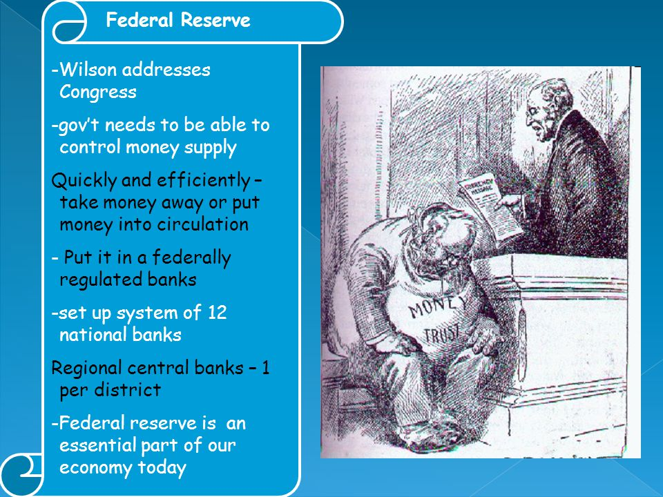 Federal Reserve -Wilson addresses Congress -govt needs to be able to control money supply Quickly and efficiently – take money away or put money into