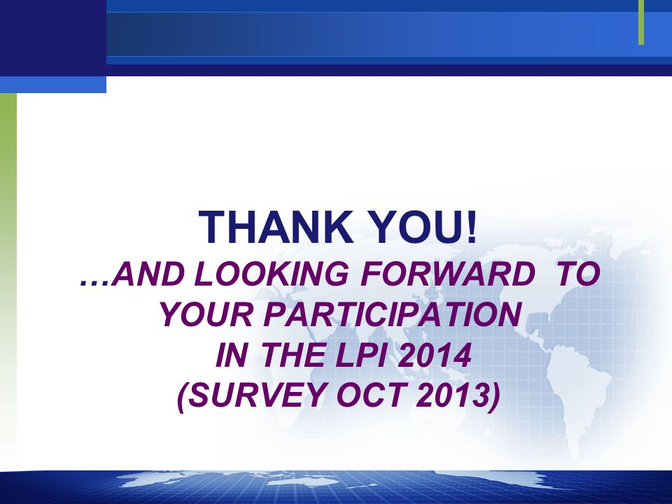 THANK YOU! …AND LOOKING FORWARD TO YOUR PARTICIPATION IN THE LPI 2014 (SURVEY OCT 2013)