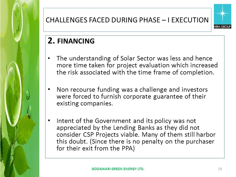 2. FINANCING The understanding of Solar Sector was less and hence more time taken for project evaluation which increased the risk associated with the