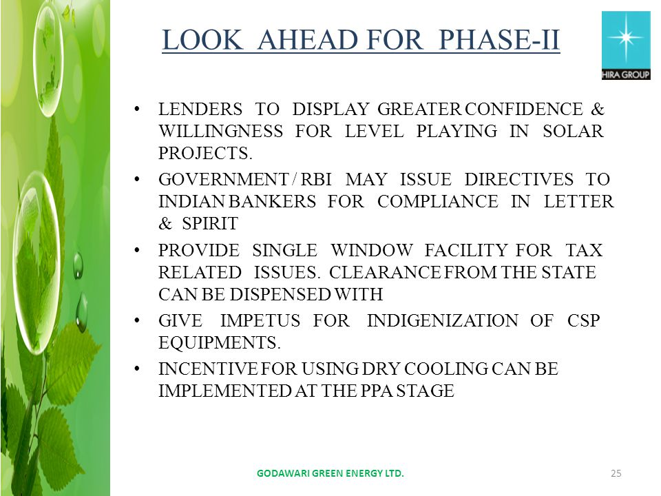 LOOK AHEAD FOR PHASE-II LENDERS TO DISPLAY GREATER CONFIDENCE & WILLINGNESS FOR LEVEL PLAYING IN SOLAR PROJECTS. GOVERNMENT / RBI MAY ISSUE DIRECTIVES