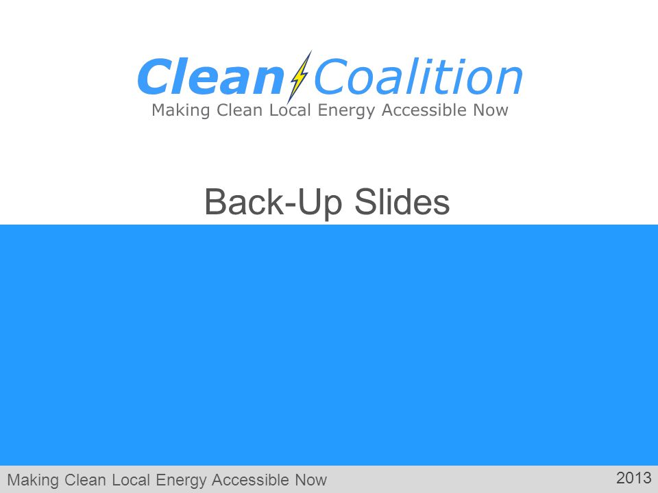 Making Clean Local Energy Accessible Now 2013 Back-Up Slides