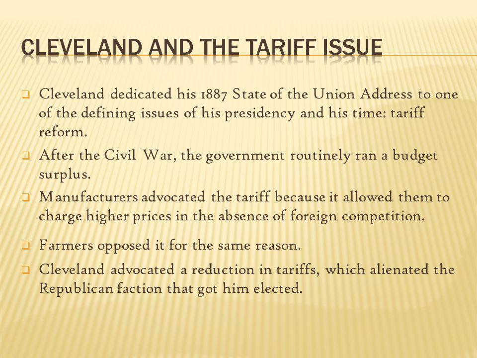 Cleveland dedicated his 1887 State of the Union Address to one of the defining issues of his presidency and his time: tariff reform. After the Civil W