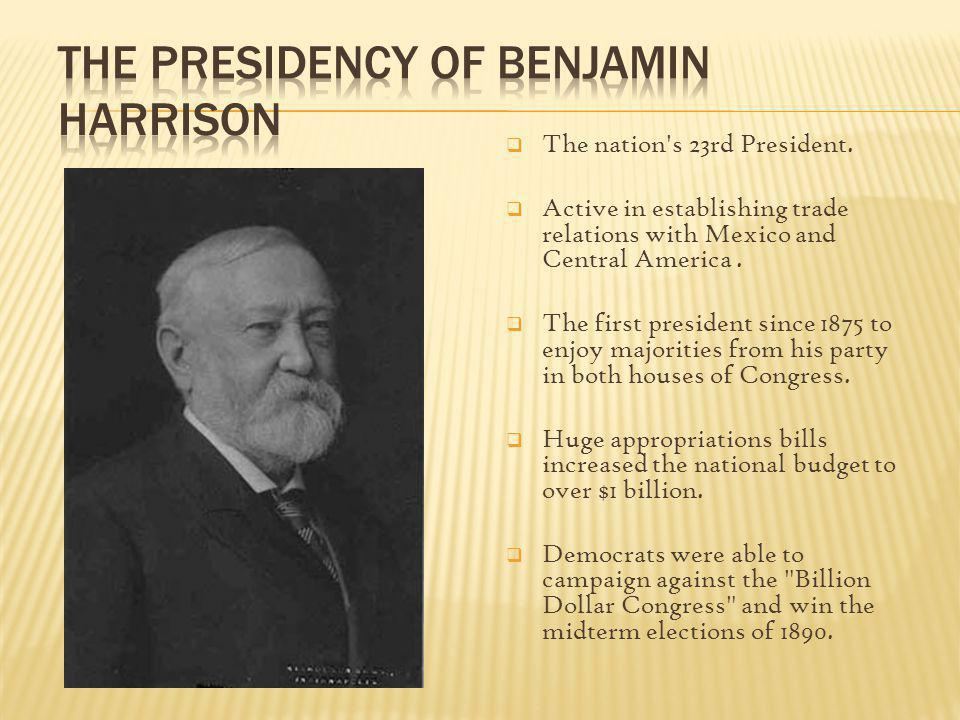 The nation's 23rd President. Active in establishing trade relations with Mexico and Central America. The first president since 1875 to enjoy majoritie
