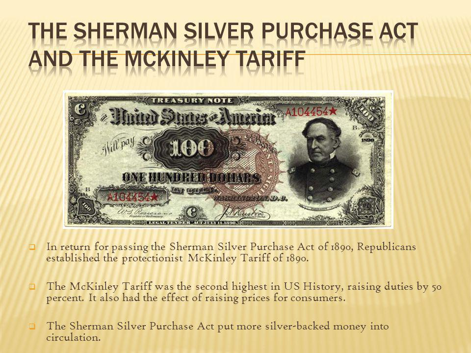 In return for passing the Sherman Silver Purchase Act of 1890, Republicans established the protectionist McKinley Tariff of 1890. The McKinley Tariff
