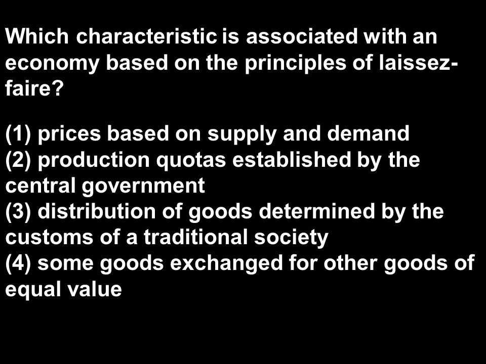 Which characteristic is associated with an economy based on the principles of laissez- faire.