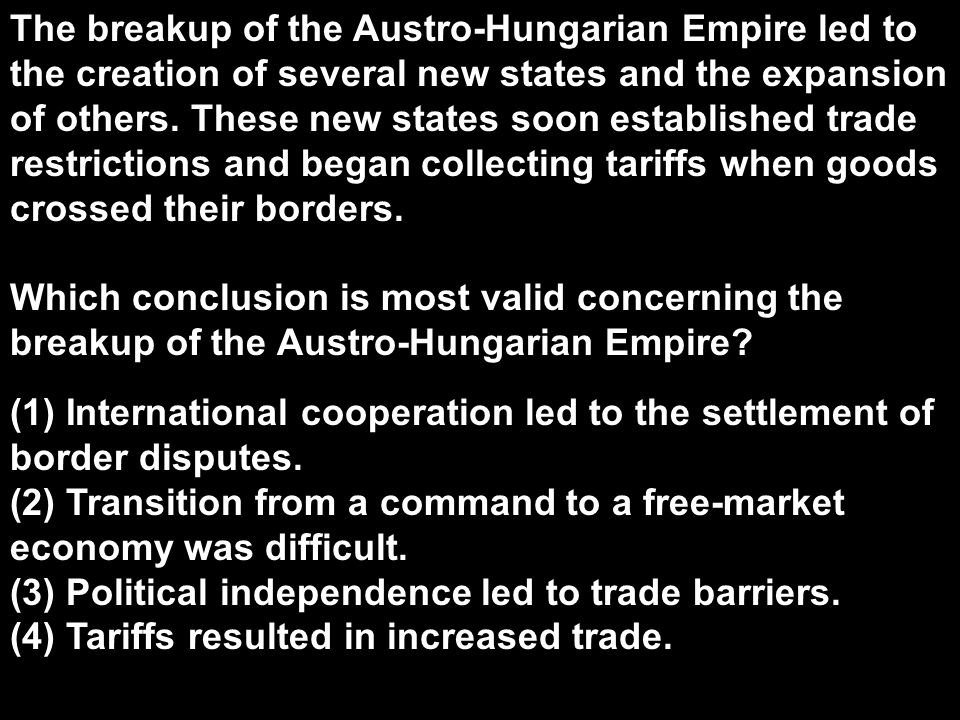 The breakup of the Austro-Hungarian Empire led to the creation of several new states and the expansion of others.