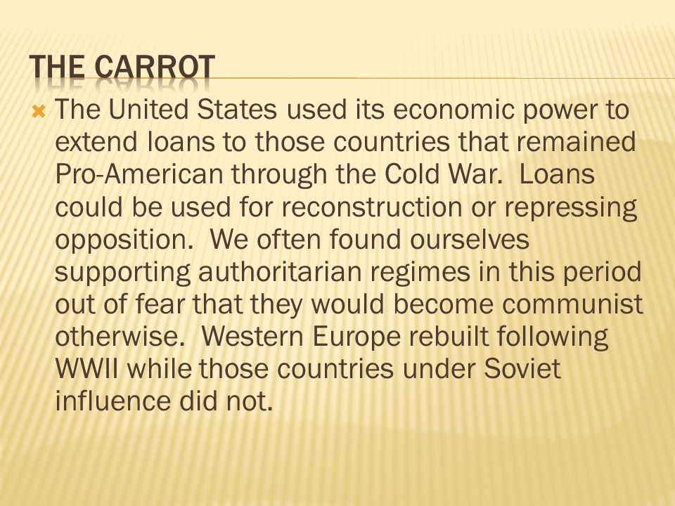 The United States used its economic power to extend loans to those countries that remained Pro-American through the Cold War.