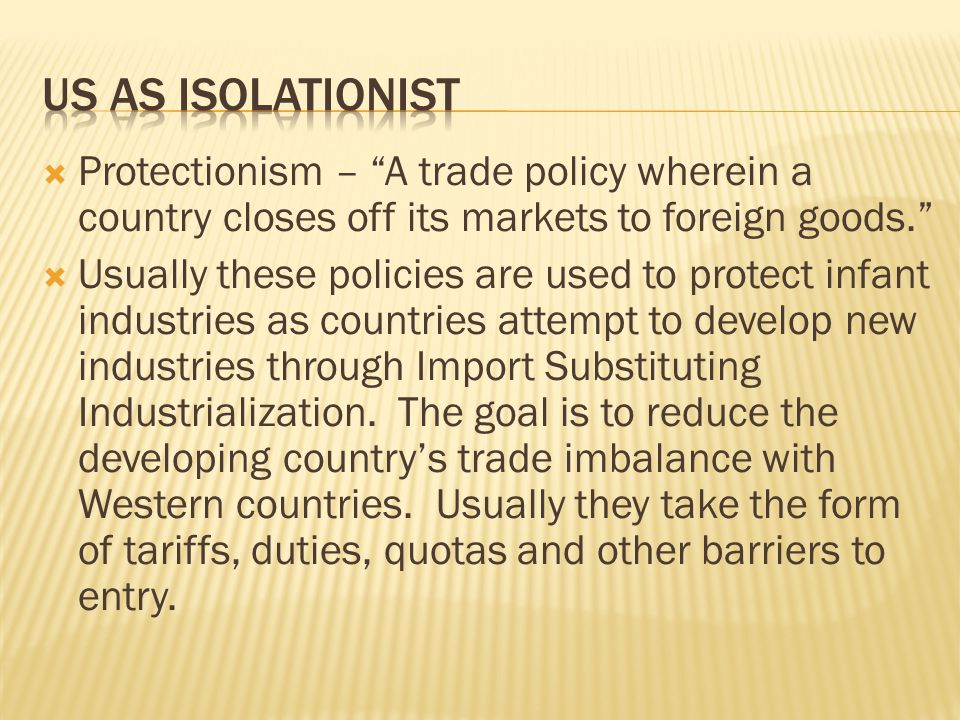 Protectionism – A trade policy wherein a country closes off its markets to foreign goods.