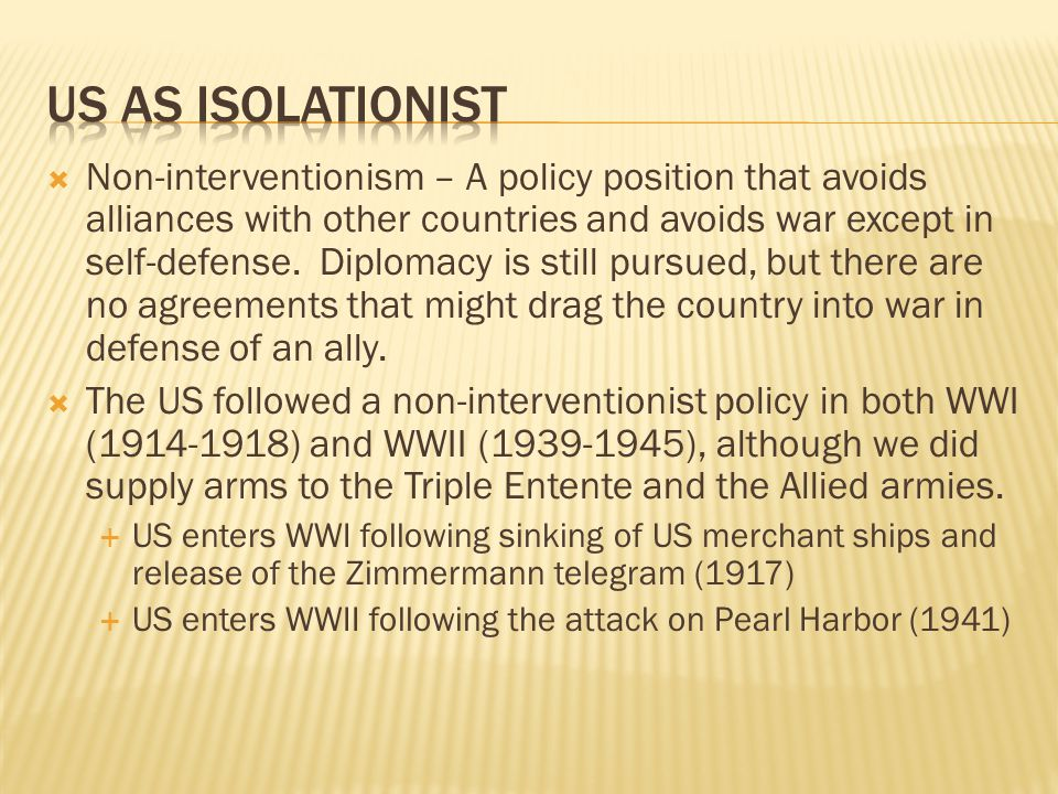 Non-interventionism – A policy position that avoids alliances with other countries and avoids war except in self-defense.