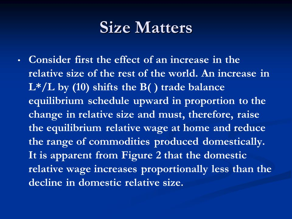 Size Matters Consider first the effect of an increase in the relative size of the rest of the world. An increase in L*/L by (10) shifts the B( ) trade