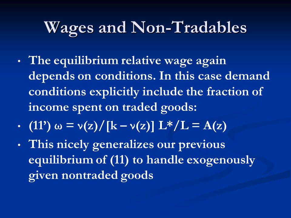 Wages and Non-Tradables The equilibrium relative wage again depends on conditions.