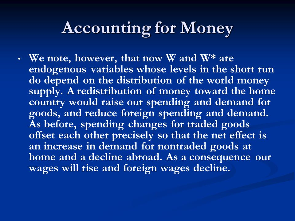 Accounting for Money We note, however, that now W and W* are endogenous variables whose levels in the short run do depend on the distribution of the w